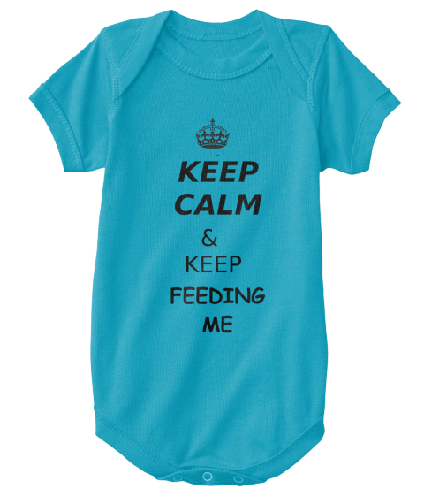 Keep Calm & Keep Feeding Me Turquoise T-Shirt Front