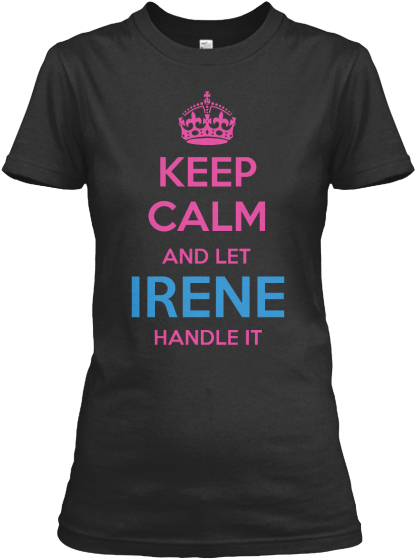 Keep Calm And Let Irene Handle It Women's T-Shirt Front