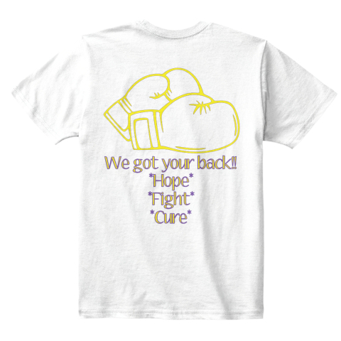 We Got Your Back!! Hope Fight Cure White T-Shirt Back