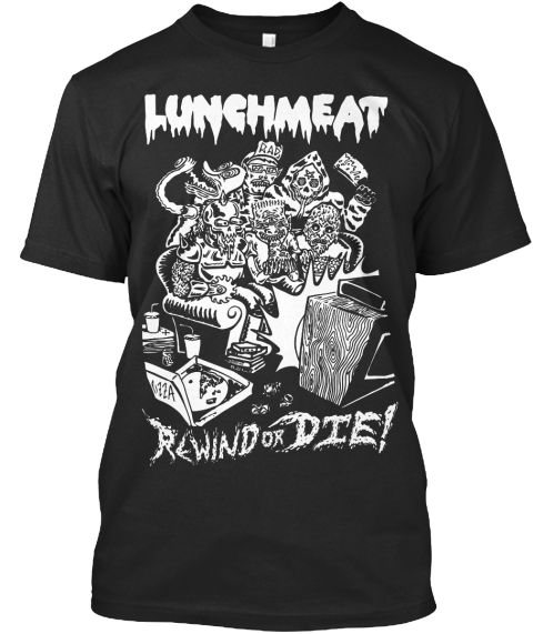 Lunch Meat Rewind Or Die ! Black T-Shirt Front