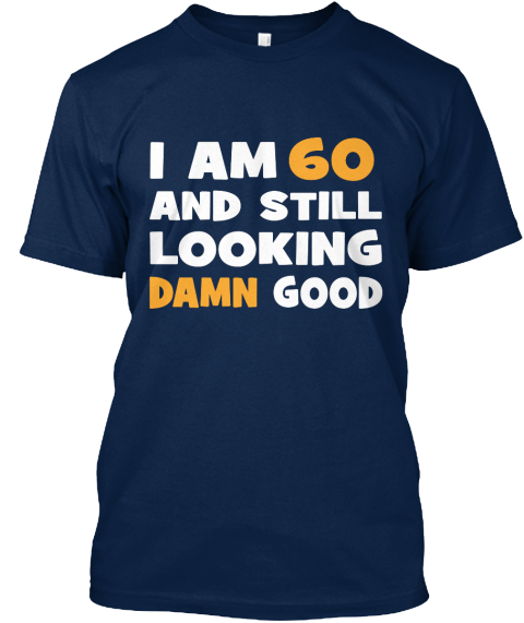 I Am 60 And Still Looking Damn Good Navy Camiseta Front