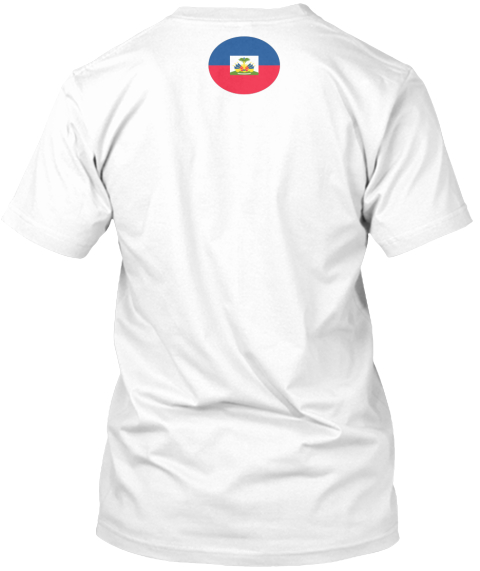 We Are All Haiti White T-Shirt Back