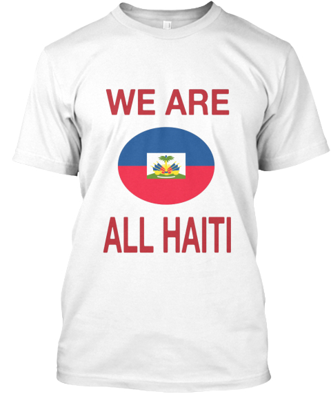 We Are All Haiti White T-Shirt Front