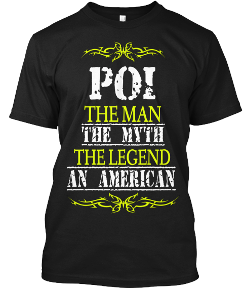 Poi The Man The Myth The Legend An American Black T-Shirt Front
