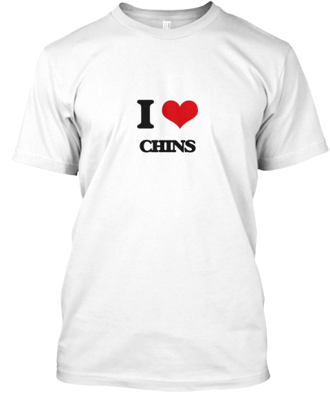 I Love Chins White T-Shirt Front