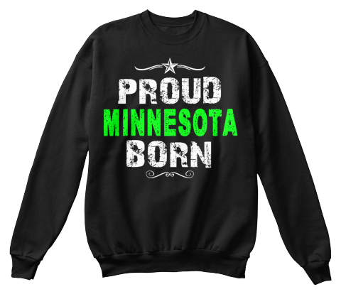 Proud Minnesota Born Black Sweatshirt Front