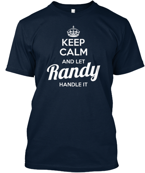 Keep Calm And Let Randy Handle It  T-Shirt Front