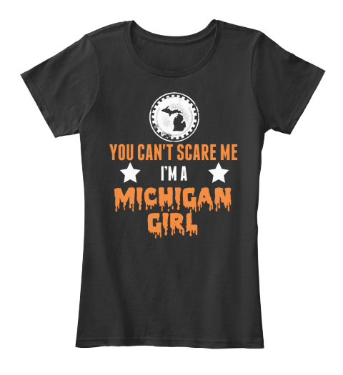 You Can't Scare Me I'm A Michigan Girl Black Women's T-Shirt Front