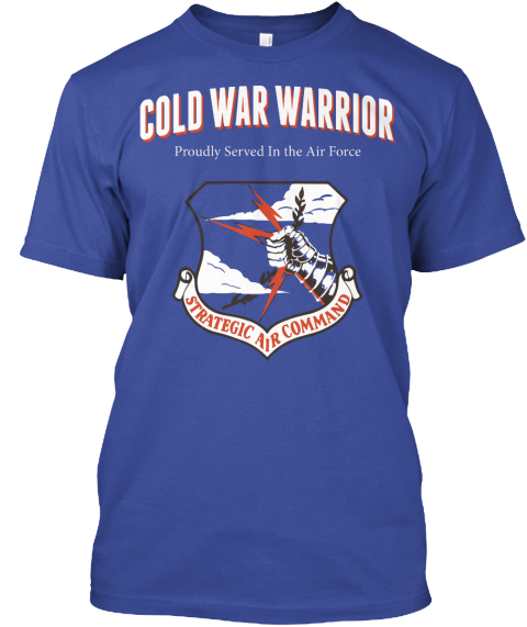 Cold War Warrior Proudly Served In The Air Force Strategic Air Command Deep Royal T-Shirt Front