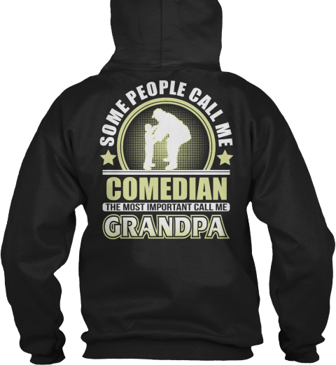 Some People Call Me Comedian The Most Important Call Me Grandpa Black Sweatshirt Back