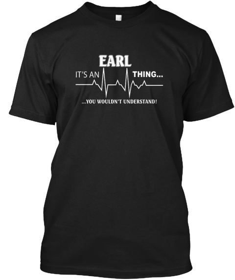 It's A Earl Thing You Wouldn't Understand Black T-Shirt Front