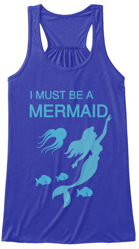 I Must Be A Mermaid True Royal T-Shirt Front