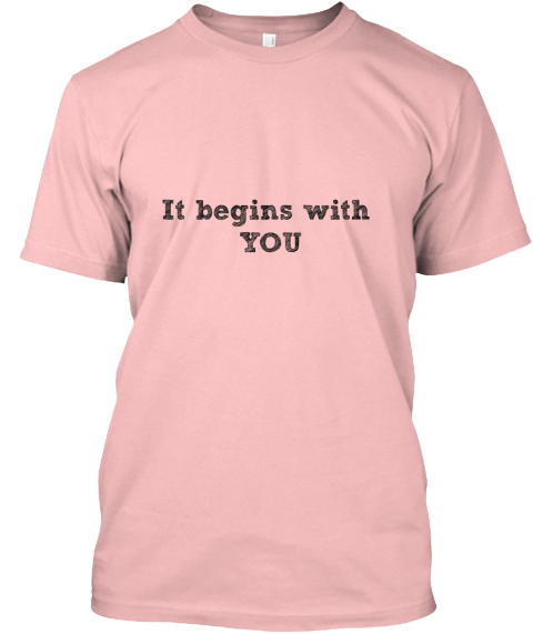 It Begins With You Pale Pink T-Shirt Front