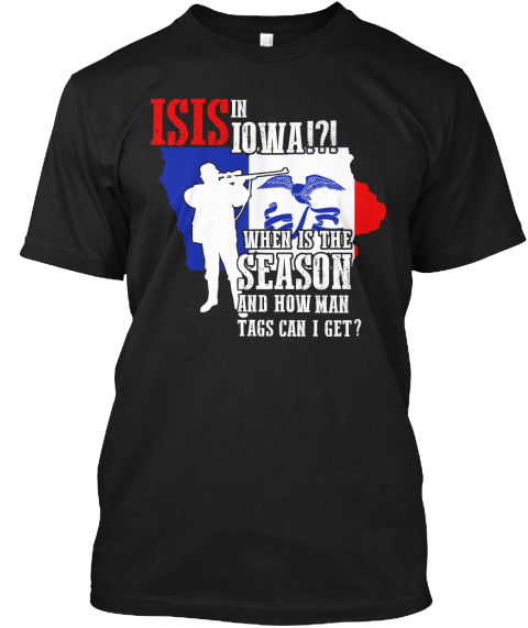 Isis In Iowa!?! When Is The Season And How Man Tags Can I Get Black T-Shirt Front