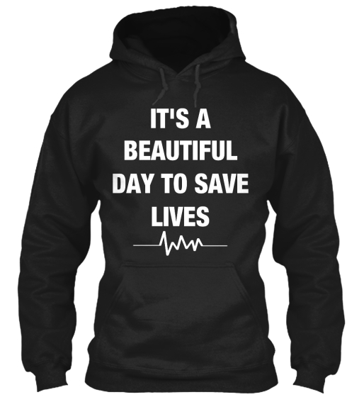 It's A Beautiful Day To Save Lives Sweatshirt Front