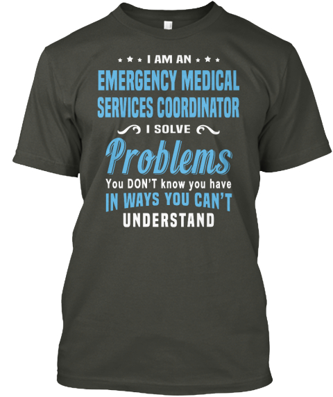 I Am An Emergency Medical Services Coordinator I Solve Problems You Don't You Have In Ways You Can't Understand Smoke Gray T-Shirt Front