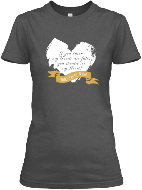 If You Think My Hands Are Full You Should See My Heart  Homeschool Mom Charcoal Women's T-Shirt Front