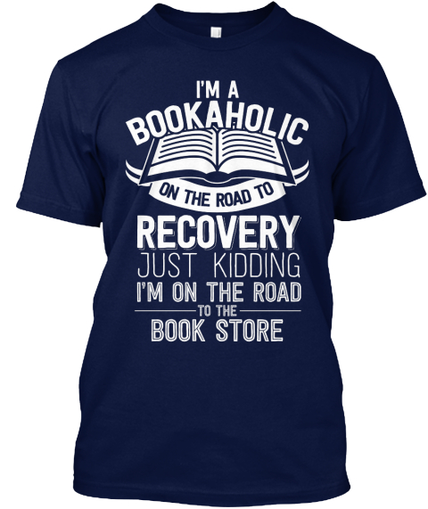 Im A Bookaholic On The Road To Recovery Just Kidding Im On The Road To The Book Store Navy T-Shirt Front