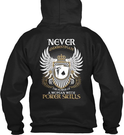 Never Underestimate The Power Of A Woman With Poker Skills Sweatshirt Back