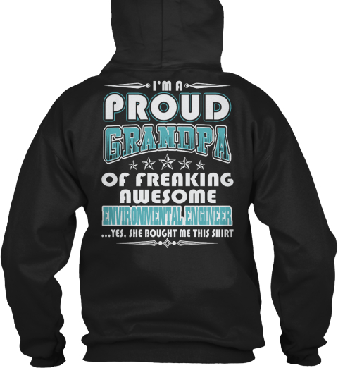 I'm A Proud Grandpa Of Freaking Awesome Environmental Engineer Yes She Bought Me This Shirt Black Felpa Back