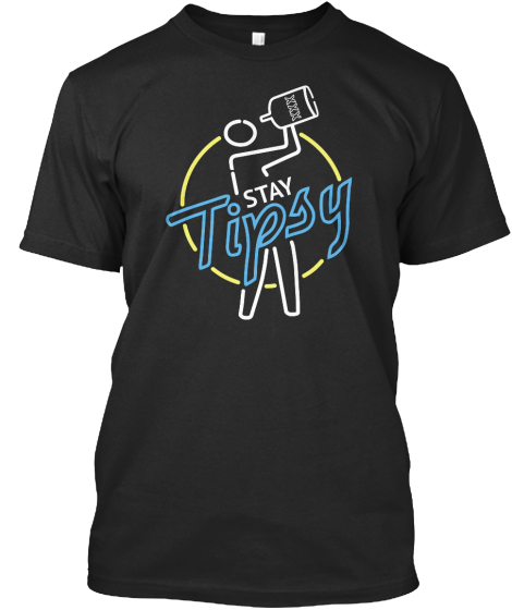 Stay Tipsy T-Shirt Front