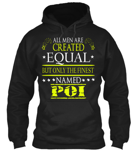 All Men Are Created Equal But Only The Finest Named Poi Black Sweatshirt Front
