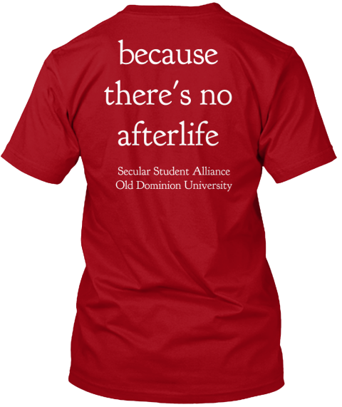 Because%0 Athere's No%0 Aafterlife Secular Student Alliance%0 A Old Dominion University Deep Red T-Shirt Back