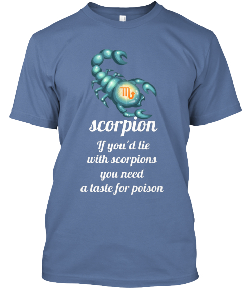 M Scorpion If You'd Lie With Scorpions Need A Taste For Poison Denim Blue T-Shirt Front