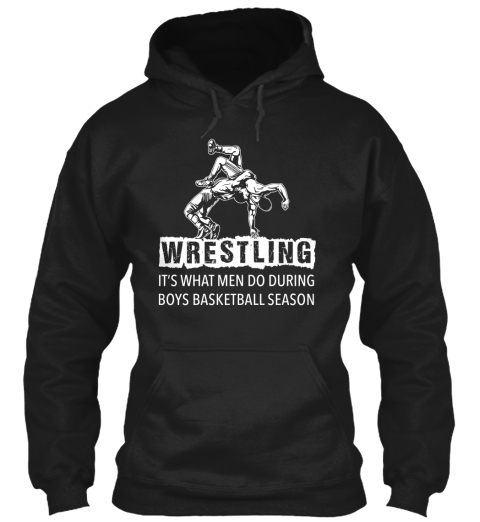 Wrestling It's What Men Do During Boys Basketball Season Black T-Shirt Front