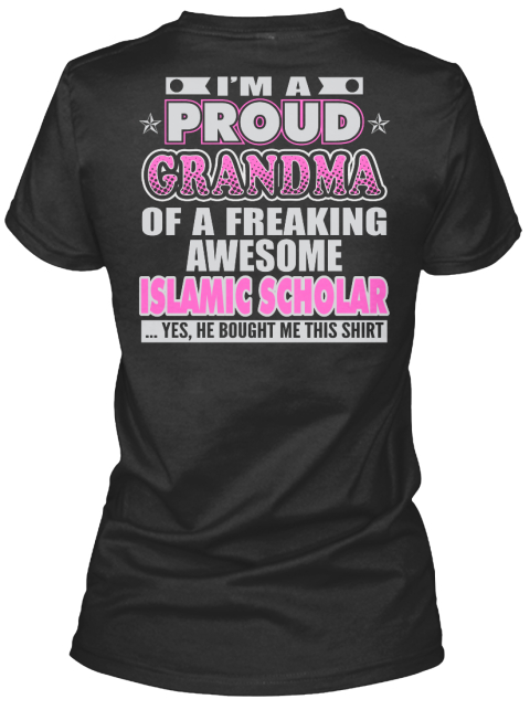 I'm A Proud Grandma Of A Freaking Awesome Islamic Scholar...Yes She Bought Me This Shirt Black Women's T-Shirt Back