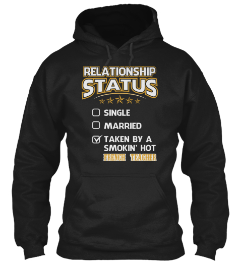 Relationship Status Single Married Taken By A Smokin' Hot French Teacher Black Sweatshirt Front