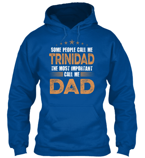 Some People Call Me Trinidad The Most Important Call Me Dad Royal Sweatshirt Front