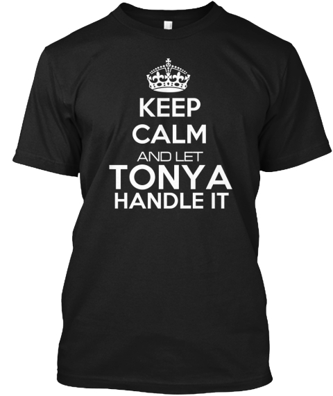 Keep Calm And Let Tonya Handle It Black T-Shirt Front