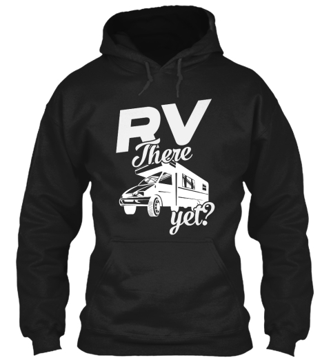 Rv There Yet? Black Sweatshirt Front