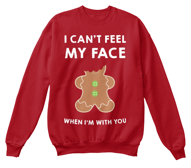 I Cant Feel My Face When Im With You Sweatshirt Front