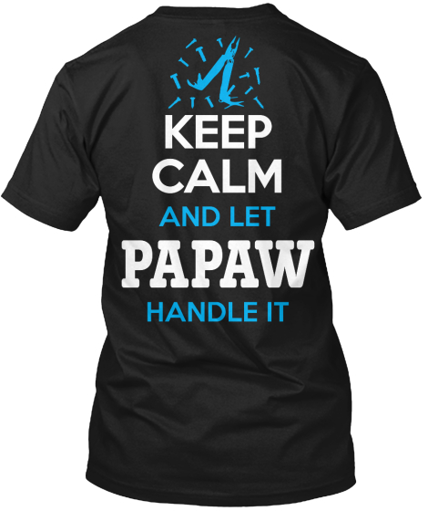 Papaw Keep Calm And Let Papaw Handle It T-Shirt Back