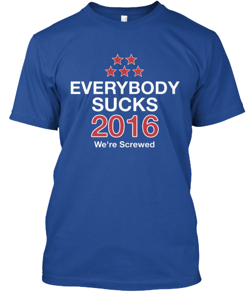Everybody Sucks 2016 We're Screwed Deep Royal T-Shirt Front