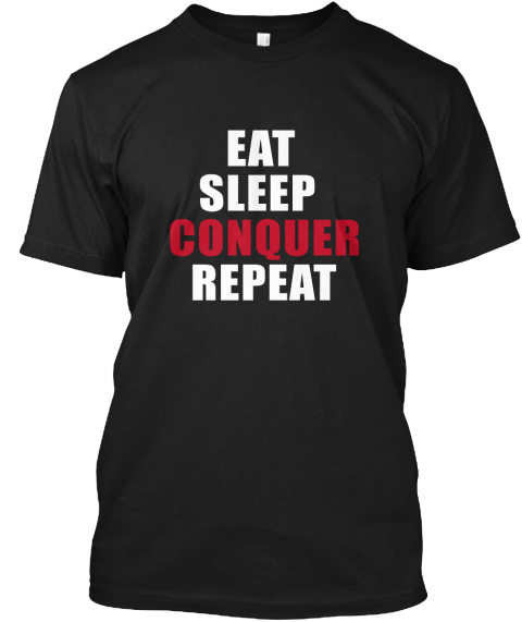 Eat Sleep Conquer Repeat Black T-Shirt Front