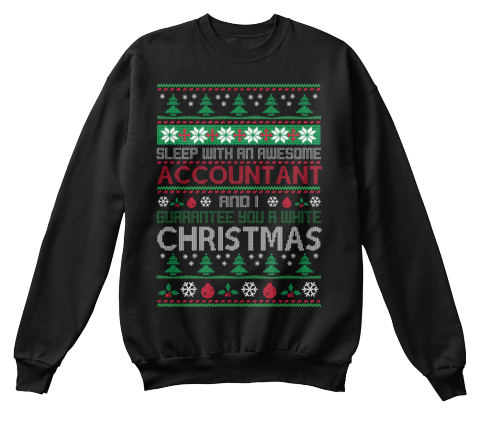18c01d576 Sleep With An Accountant And I Guarantee You A White Christmas Black  Sweatshirt Front