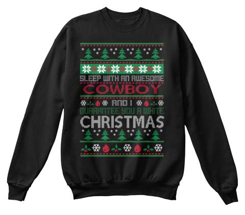 7978ff96e190 Sleep With An Awesome Cowboy And I Guarantee You A White Christmas Black  Sweatshirt Front