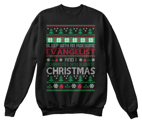 Sleep With An Awesome Evangelist And I Guarantee You A White Christmas Black Sweatshirt Front