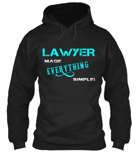 Lawyer Made Everything Simple! Black T-Shirt Front