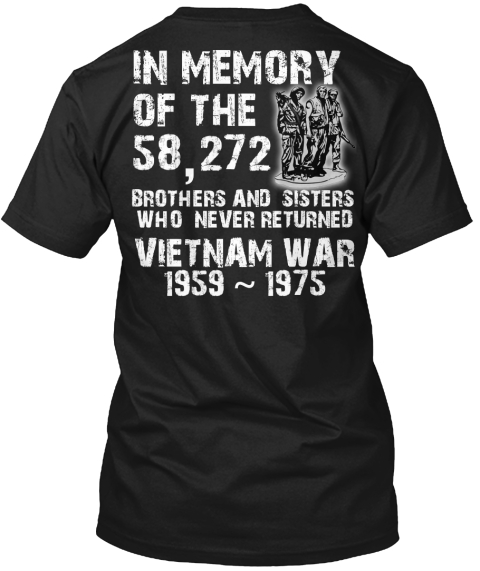 In The Memory Of The 58,272 Brothers And Sisters Who Never Returned Vietnam War Black T-Shirt Back