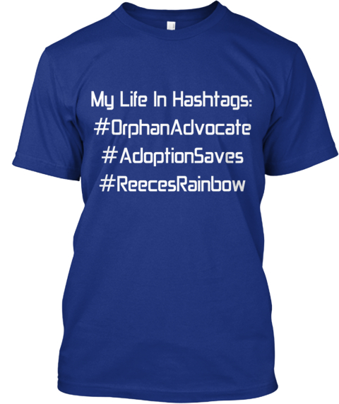 My Life In Hashtags%3 A%0 A%23 Orphan Advocate%0 A%23 Adoption Saves%0 A%23 Reeces Rainbow Deep Royal T-Shirt Front
