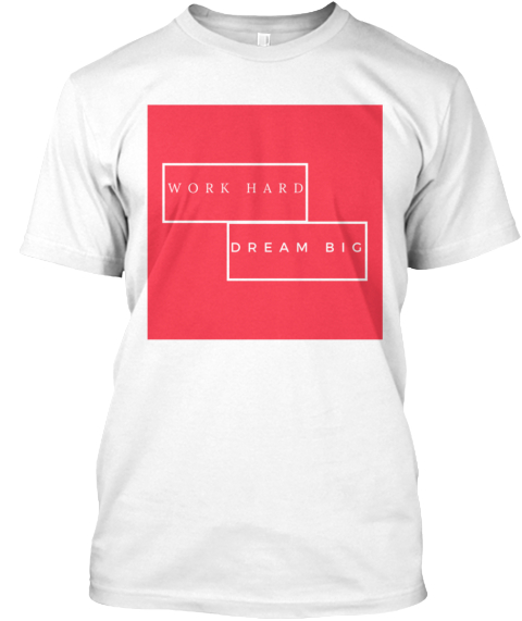 Work Hard Dream Big White T-Shirt Front