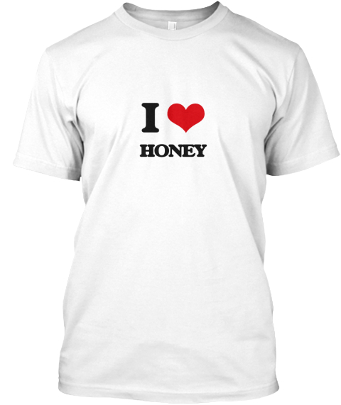 I Love Honey White T-Shirt Front