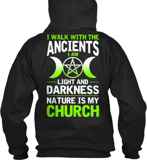 I Walk With The Ancients I Am Light And Darkness Nature Is My Church Black Sweatshirt Back