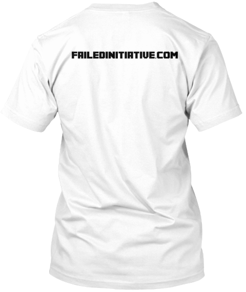 Failedinitiative.Com White T-Shirt Back