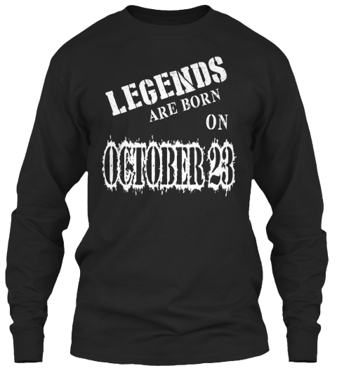 b8bb8e971 Legends Are Born On October 23 - legends are born on October 23 ...