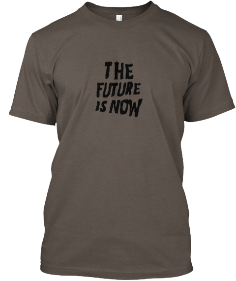 The Future Is Now Coffee T-Shirt Front